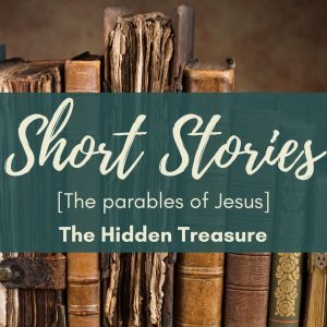 The Parables of Jesus – The Hidden Treasure