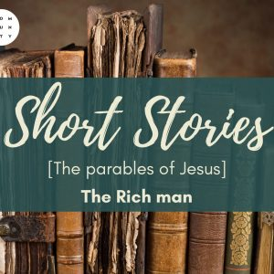 The Parables of Jesus – The Rich Man