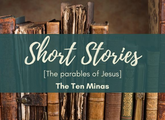 The Parables of Jesus – The Ten Minas