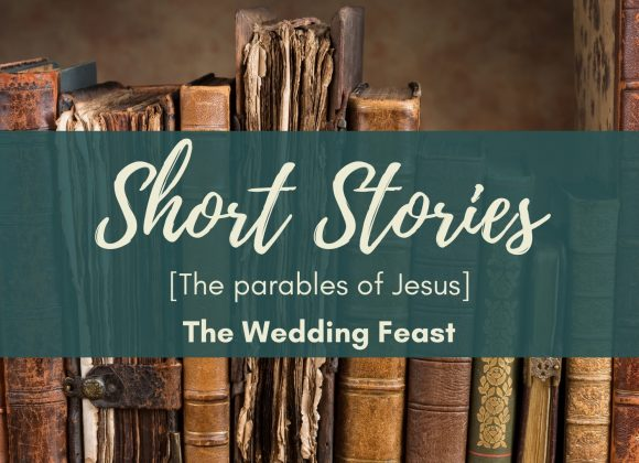 The Parables Of Jesus – The Wedding Feast