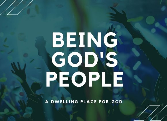 Being God's People – A Dwelling Place For God