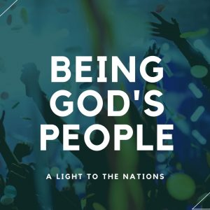 Being God's People – A Light To The Nations
