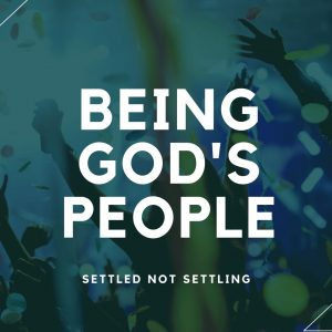 Being God's People – Settled not Settling