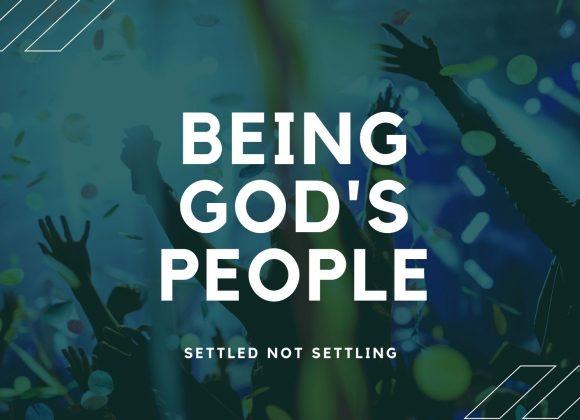 Being God's People – Settled not Settling